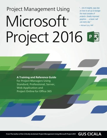 Project Management Using Microsoft Project 2016: A Training and Reference Guide for Project Managers Using Standard, Professional, Server, W
