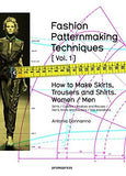 Fashion Patternmaking Techniques. [ Vol. 1 ]: How to Make Skirts, Trousers and Shirts. Women & Men. Skirts / Culottes / Bodices and Blouses