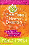 8 Great Dates for Moms and Daughters: How to Talk About True Beauty, Cool Fashion, and…Modesty!