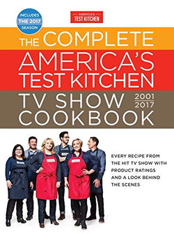 The Complete America's Test Kitchen TV Show Cookbook 2001-2017: Every Recipe from the Hit TV Show with Product Ratings and a Look Behind the