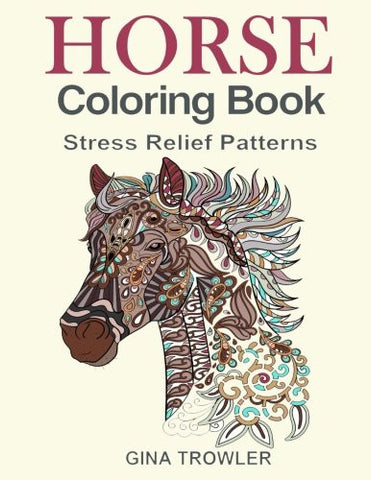 Horse Coloring Book: Coloring Stress Relief Patterns for Adult Relaxation - Best Horse Lover Gift