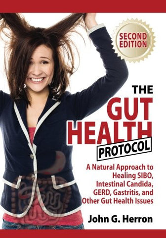 The Gut Health Protocol: A Nutritional Approach To Healing SIBO, Intestinal Candida, GERD, Gastritis, and other Gut Health Issues