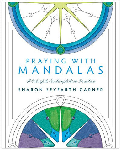 Praying with Mandalas: A Colorful, Contemplative Practice