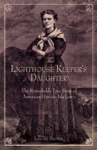 Lighthouse Keeper's Daughter: The Remarkable True Story Of American Heroine Ida Lewis