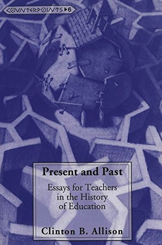 Present and Past: Essays for Teachers in the History of Education (Counterpoints)