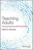 Teaching Adults: A Practical Guide for New Teachers (Jossey-Bass Higher and Adult Education)