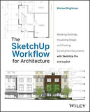The SketchUp Workflow for Architecture: Modeling Buildings, Visualizing Design, and Creating Construction Documents with SketchUp Pro and La