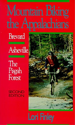 Mountain Biking the Appalachians: Brevard/Asheville/The Pisgah Forest (Second Edition)