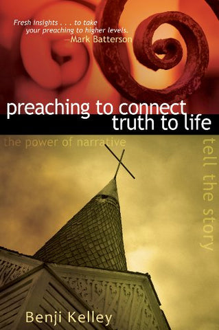 Preaching to Connect Truth to Life: The Power of Narrative to Tell the Story