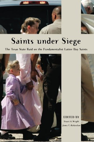 Saints Under Siege: The Texas State Raid on the Fundamentalist Latter Day Saints (New and Alternative Religions)