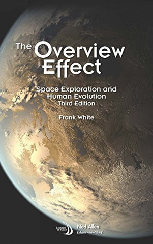 The Overview Effect: Space Exploration and Human Evolution (Library of Flight)