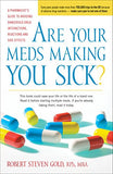 Are Your Meds Making You Sick?: A Pharmacist's Guide to Avoiding Dangerous Drug Interactions, Reactions, and Side-Effects