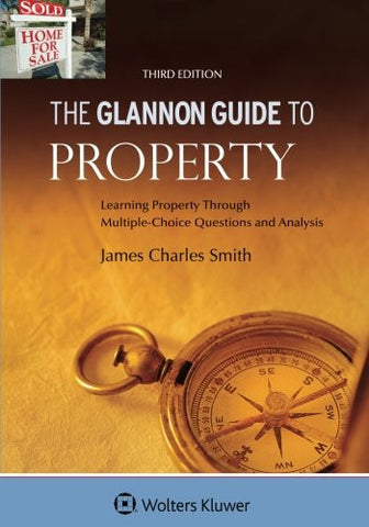 Glannon Guide To Property: Learning Property Through Multiple-Choice Questions and Analysis (Glannon Guides)