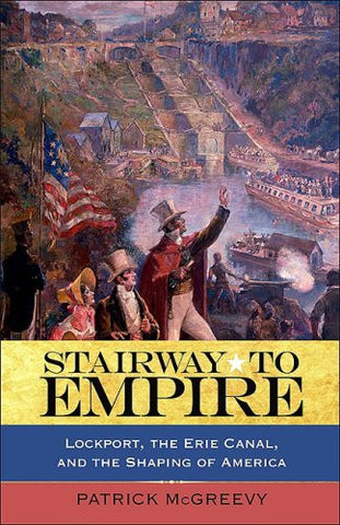 Stairway to Empire: Lockport, the Erie Canal, and the Shaping of America