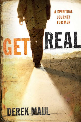 Get Real: A Spiritual Journey for Men