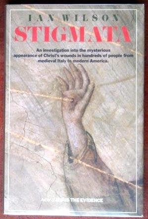 Stigmata: An Investigation into the Mysterious Appearance of Christ's Wounds in Hundreds of People from Medieval Italy to Modern America