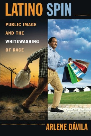 Latino Spin: Public Image and the Whitewashing of Race