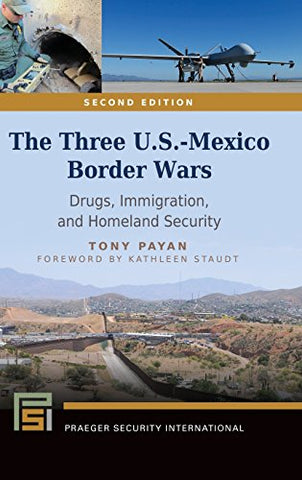 The Three U.S.-Mexico Border Wars: Drugs, Immigration, and Homeland Security, 2nd Edition (Praeger Security International)