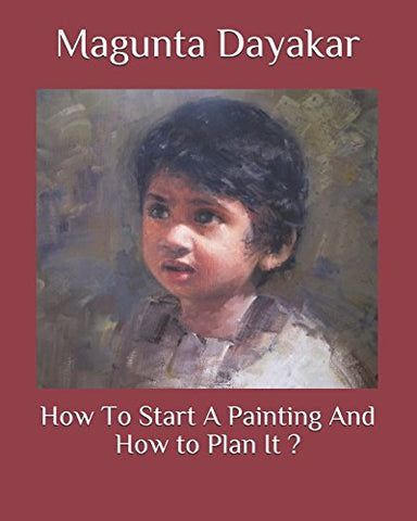 How To Start A Painting And How to Plan It ? (Magunta Dayakar Art Class Series)
