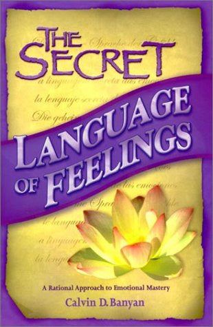 The Secret Language of Feelings  A Rational Approach to Emotional Mastery