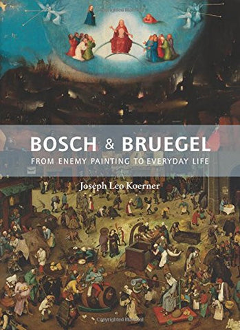 Bosch and Bruegel: From Enemy Painting to Everyday Life (Princeton University Press (Bollingen Series))