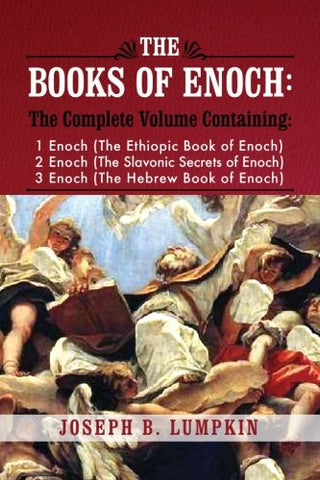 The Books of Enoch: A Complete Volume Containing 1 Enoch (The Ethiopic Book of Enoch), 2 Enoch (The Slavonic Secrets of Enoch), 3 Enoch (The