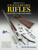 The Gun Digest Book of Centerfire Rifles Assembly/Disassembly