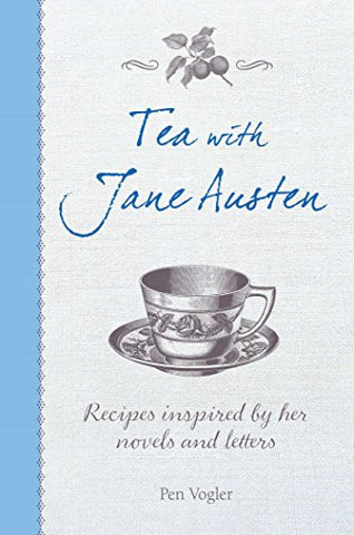Tea with Jane Austen: Recipes inspired by her novels and letters