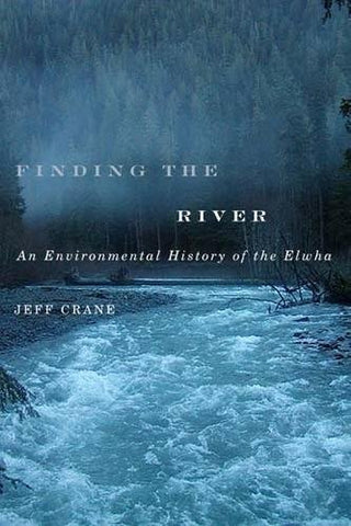 Finding the River: An Environmental History of the Elwha