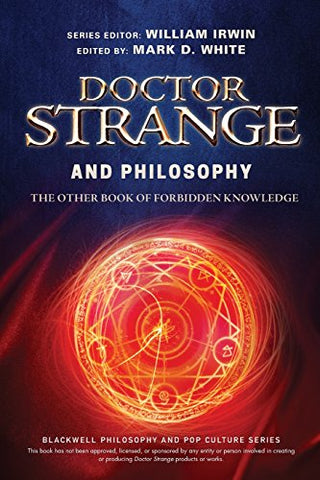 Doctor Strange and Philosophy: The Other Book of Forbidden Knowledge (The Blackwell Philosophy and Pop Culture Series)