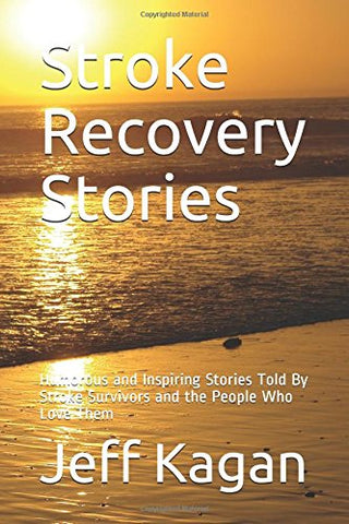 Stroke Recovery Stories: Humorous and Inspiring Stories Told By Stroke Survivors and the People Who Love Them