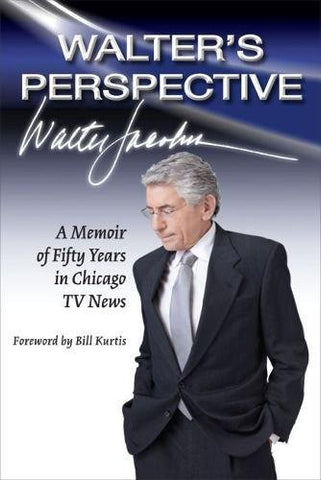 Walter's Perspective: A Memoir of Fifty Years in Chicago TV News