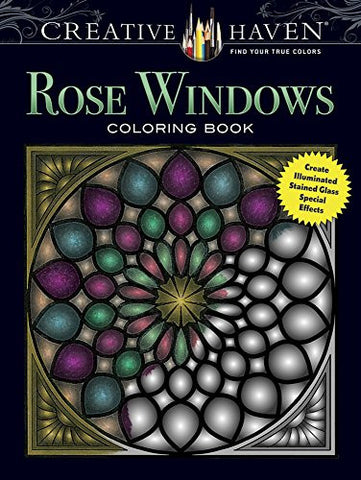 Creative Haven Rose Windows Coloring Book: Create Illuminated Stained Glass Special Effects (Adult Coloring)