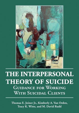 The Interpersonal Theory of Suicide: Guidance for Working with Suicidal Clients