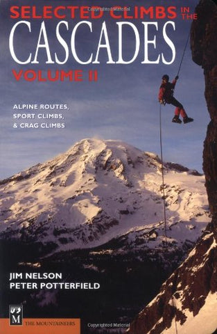 Selected Climbs in the Cascades: Alpine Routes, Sport Climbs, & Crag Climbs