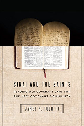 Sinai and the Saints: Reading Old Covenant Laws for the New Covenant Community