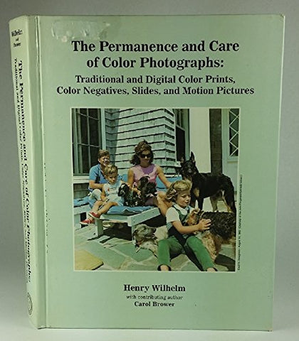 The Permanence and Care of Color Photographs: Traditional and Digital Color Prints, Color Negatives, Slides, and Motion Pictures