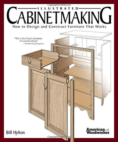 Illustrated Cabinetmaking: How to Design and Construct Furniture That Works (American Woodworker)