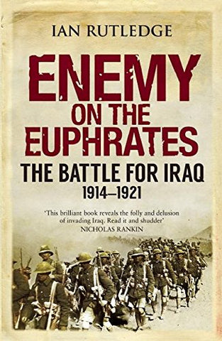 Enemy on the Euphrates: The Battle for Iraq, 1914-1921