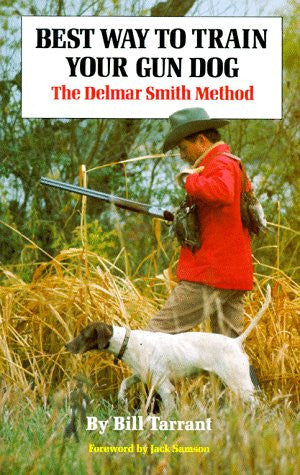 Best Way to Train Your Gun Dog: The Delmar Smith Method
