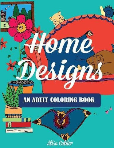 Home Designs: An Adult Coloring Book of Interior Designs, Room Details, and Architecture (Adult Coloring Books)