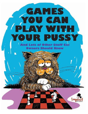 Games You Can Play with Your Pussy: And Lots of Other Stuff Cat Owners Should Know