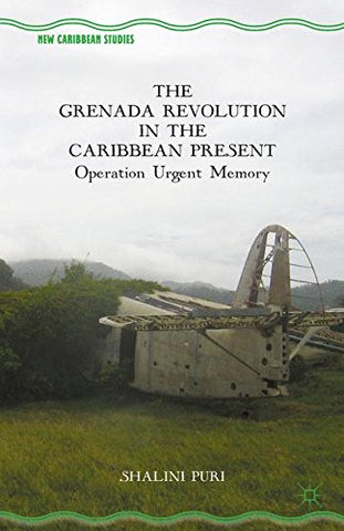 The Grenada Revolution in the Caribbean Present: Operation Urgent Memory (New Caribbean Studies)