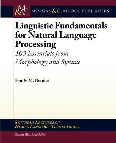 Linguistic Fundamentals for Natural Language Processing: 100 Essentials from Morphology and Syntax (Synthesis Lectures on Human Language Tec