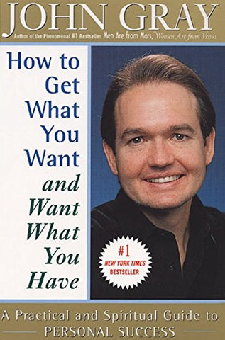 How to Get What You Want and Want What You Have: A Practical and Spiritual Guide to Personal Success