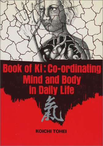 Book of Ki: Co-Ordinating Mind and Body in Daily Life