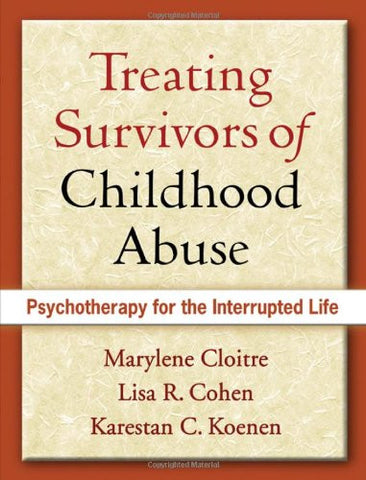 Treating Survivors of Childhood Abuse: Psychotherapy for the Interrupted Life
