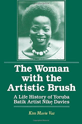 The Woman with the Artistic Brush: Life History of Yoruba Batik Nike Olaniyi Davies (Foremother Legacies)