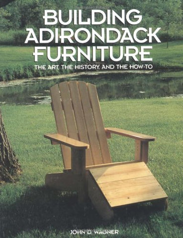 Building Adirondack Furniture: The Art, the History, and the How-To