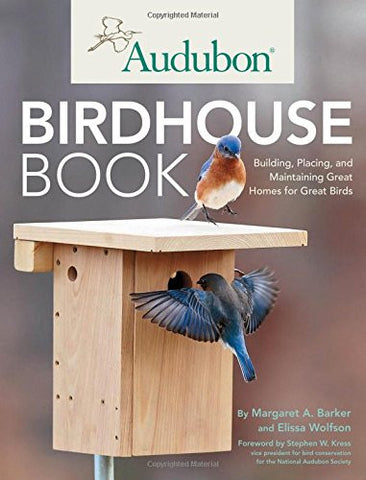 Audubon Birdhouse Book: Building, Placing, and Maintaining Great Homes for Great Birds